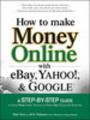 How to Make Money Online With Ebay, Yahoo and Google Ebook!